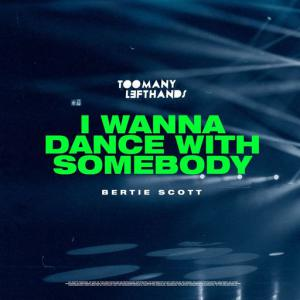 poster for I Wanna Dance With Somebody - TooManyLeftHands, Bertie Scott