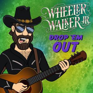 poster for Drop 'Em Out - Wheeler Walker Jr.