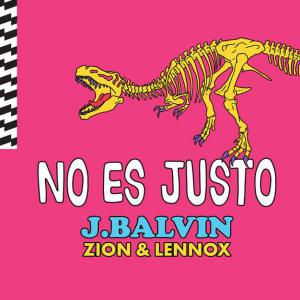 poster for No Es Justo - J. Balvin & Zion & Lennox