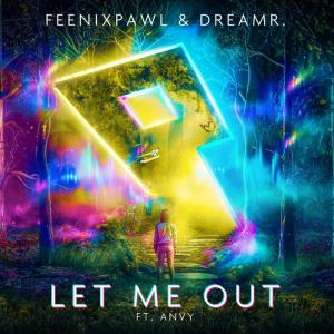 poster for Let Me Out (feat. Anvy) - Feenixpawl & DreamR