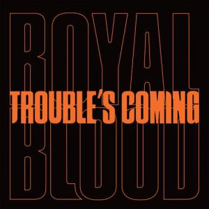 poster for Trouble's Coming - Royal Blood