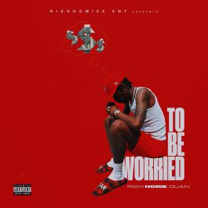 poster for To Be Worried - Rich Homie Quan