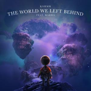 poster for The World We Left Behind (feat. KARRA) [Extended Mix] - KSHMR