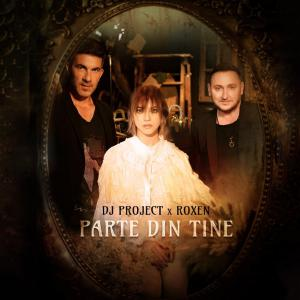 poster for Parte Din Tine - DJ Project & Roxen