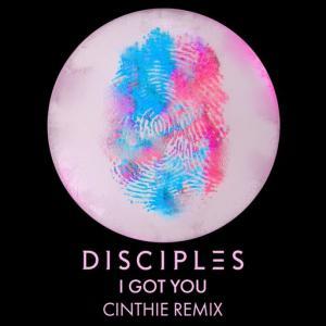 poster for I Got You (CINTHIE Remix) - Disciples