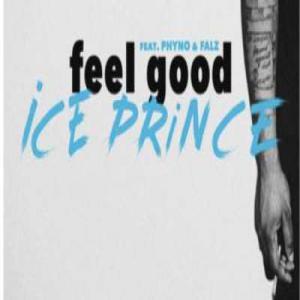 poster for Feel Good - Ice Prince Ft. Phyno X Falz