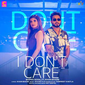 poster for I Don't Care (feat. Khan Bhaini) - Shipra Goyal