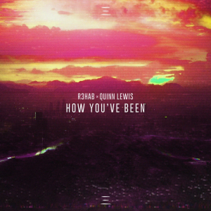 poster for How You've Been - R3HAB & Quinn Lewis