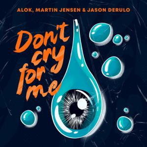 poster for Don't Cry For Me - Alok, Martin Jensen, Jason Derulo