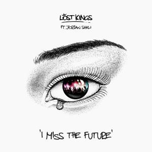 poster for I Miss The Future (feat. Jordan Shaw) - Lost Kings