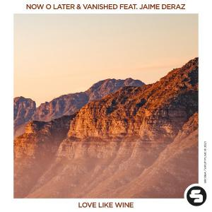 poster for Love Like Wine (feat. Jaime Deraz) - Now O Later & Vanished