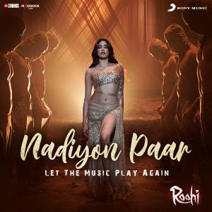 "poster for Nadiyon Paar (Let the Music Play Again) [From ""Roohi""] - Sachin-Jigar, Rashmeet Kaur, Shamur & IP Singh"