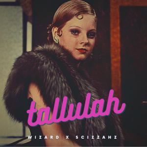 poster for Tallulah - Wizard & Scizzahz
