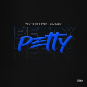 poster for Petty (feat. Lil Baby) - Young Scooter