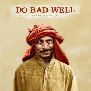 poster for Do Bad Well (feat. Nevve) - KSHMR