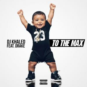 poster for To The Max - DJ Khaled Featuring Drake