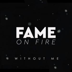 poster for Without Me - Fame on Fire