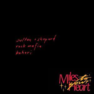 poster for Miles to Your Heart - Sultan + Shepard, Rock Mafia & Bahari