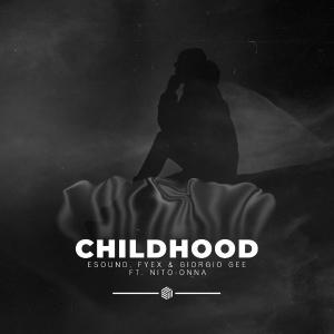poster for Childhood (feat. Nito-Onna) - E-Sound, Fyex & Giorgio Gee