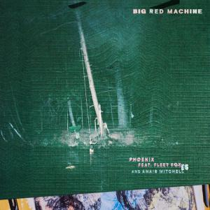 poster for Phoenix (feat. Fleet Foxes & Anaïs Mitchell) - Big Red Machine