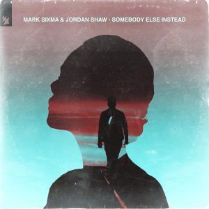 poster for Somebody Else Instead - Mark Sixma & Jordan Shaw
