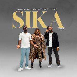 poster for Sika (Remix) (feat. Sarkodie, Kweku Flick) - Sista Afia