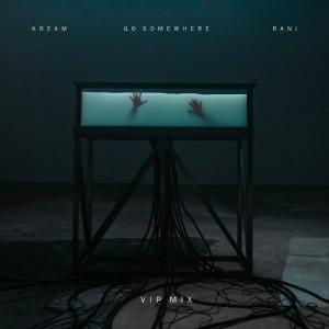 poster for Go Somewhere (VIP Mix) - KREAM & RANI