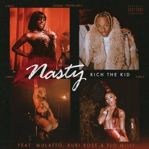 poster for Nasty (feat. Rubi Rose) - Rich The Kid, Flo Milli & Mulatto