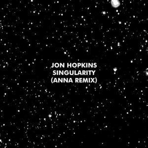 poster for Singularity (ANNA Remix) - Jon Hopkins
