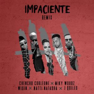 poster for Impaciente (Remix) (feat. Wisin, Miky Woodz) - Chencho Corleone, Natti Natasha, Justin Quiles