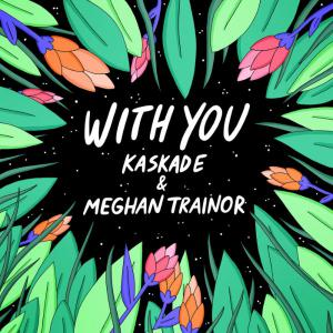 poster for With You - Kaskade & Meghan Trainor