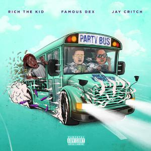 poster for Party Bus - Rich The Kid, Famous Dex & Jay Critch