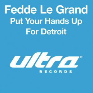 poster for Put Your Hands Up for Detroit (Radio Edit) - Fedde Le Grand