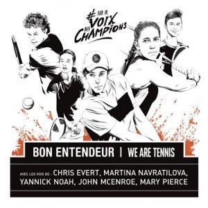 poster for Sur la voix des champions (feat. John McEnroe, Mary Pierce, Yannick Noah, Martina Navratilova & Chris Evert) - Bon Entendeur, We Are Tennis