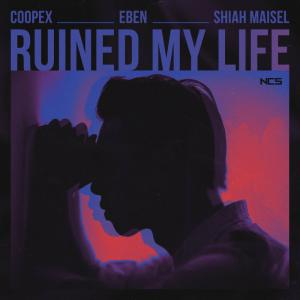 poster for Ruined My Life - Coopex, EBEN & Shiah Maisel