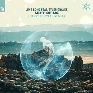 poster for Left of Us (feat. Tyler Graves) [Darren Styles Remix] - Luke Bond