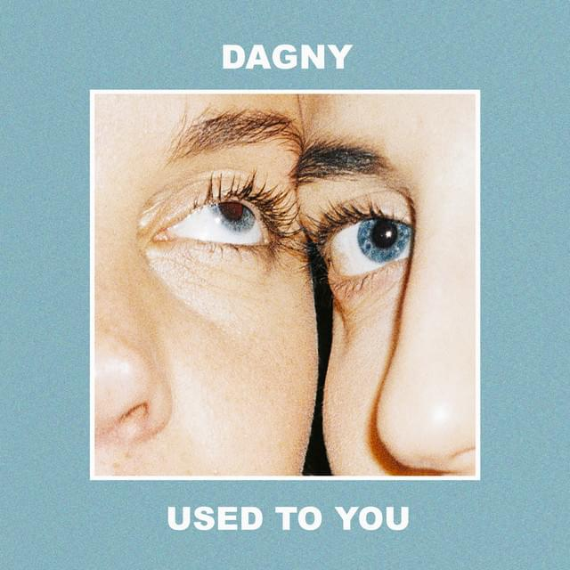 Used To You - Dagny 2018