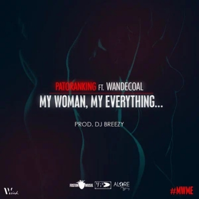 My Woman, My Everything - Patoranking Ft. Wande Coal 2019