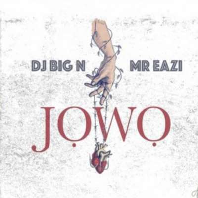 Jowo - DJ Big N & Mr Eazi 2019