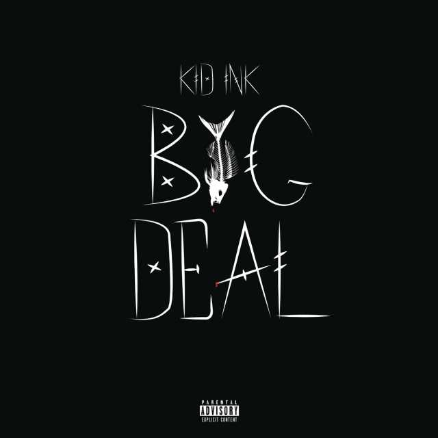 Big Deal - Kid Ink  2018