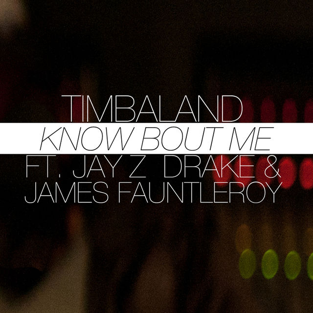 Know Bout Me (feat. JAY Z, Drake & James Fauntleroy) - Timbaland 2013