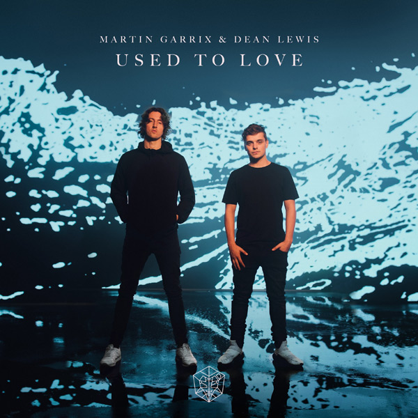 Used To Love (feat. Dean Lewis) - Martin Garrix 2019
