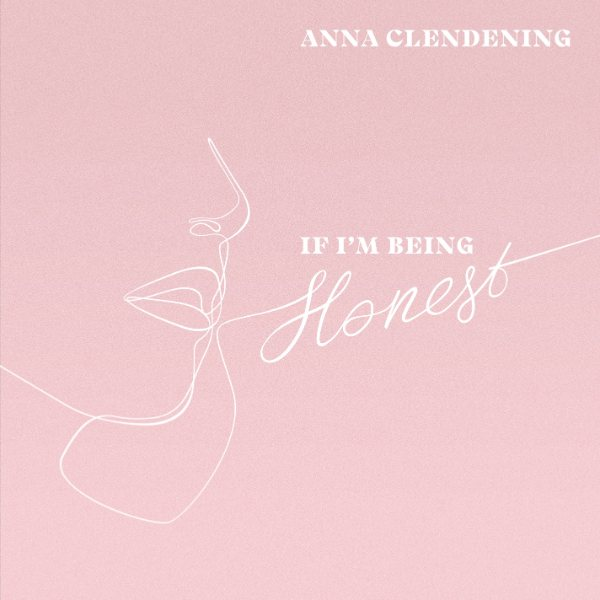 If I'm Being Honest - Anna Clendening 2019
